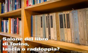Salone del Libro di Torino, lascia o raddoppia?