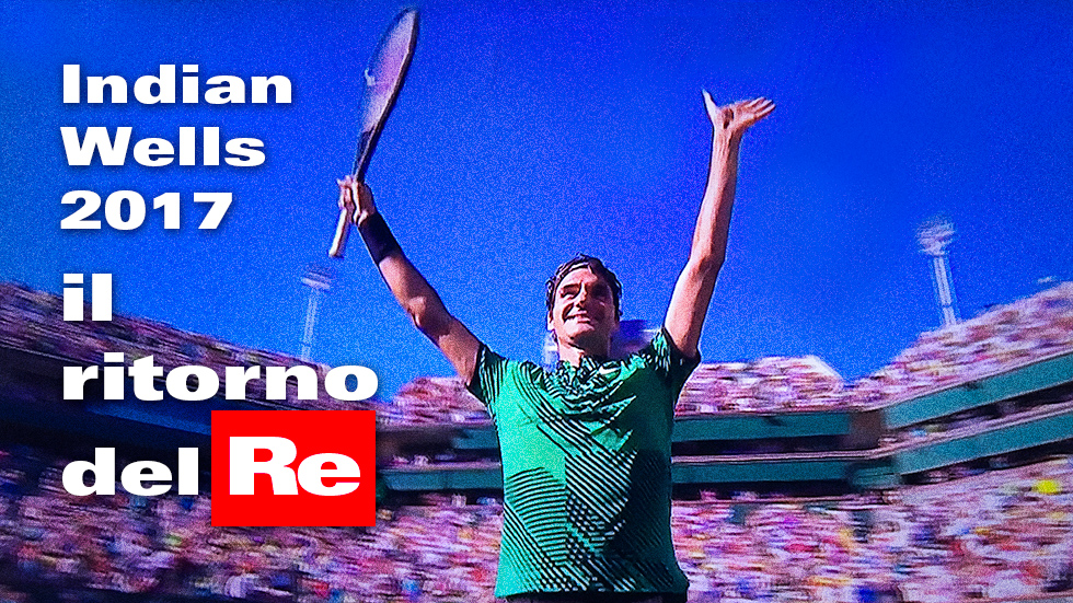 Master 1000 Indian Wells 2017 – Re Roger Si Conferma Sul Trono.